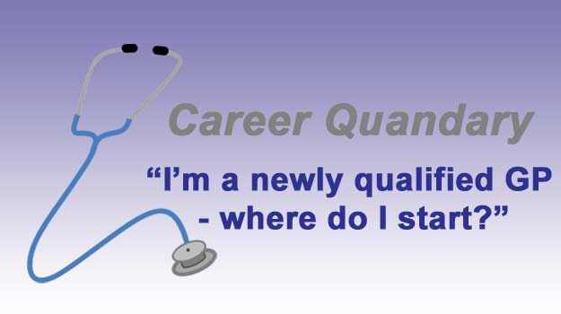 Career quandary: I'm a newly qualified GP - where do I start?