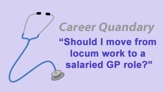 Career quandary: Should I move from locum work to a salaried GP role?